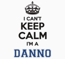 I cant keep calm Im a DANNO by icant