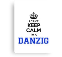 I cant keep calm Im a DANZIG Canvas Print