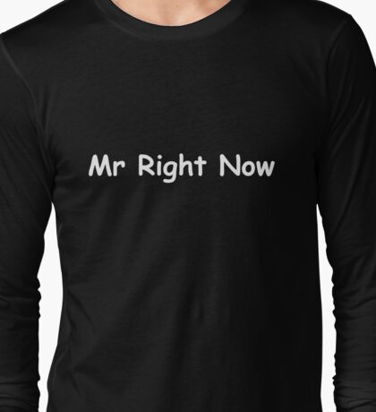 Mr Right Now white Long Sleeve T-Shirt