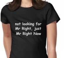 Not Looking For Mr Right, Just Mr Right Now white Womens Fitted T-Shirt