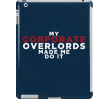 My Corporate Overlords Made Me Do It iPad Case/Skin