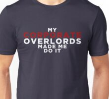 My Corporate Overlords Made Me Do It Unisex T-Shirt