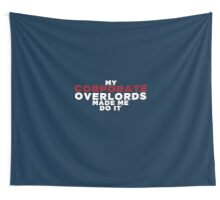 My Corporate Overlords Made Me Do It Wall Tapestry