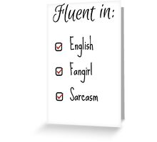 Fluent in: English, Sarcasm and Fangirl Greeting Card