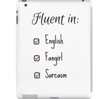 Fluent in: English, Sarcasm and Fangirl iPad Case/Skin