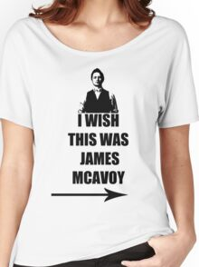 I wish this was James McAvoy Women's Relaxed Fit T-Shirt