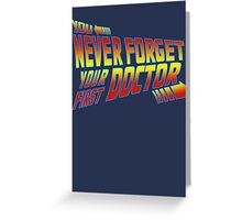 You Never Forget Your First Doctor - Doc Brown Greeting Card