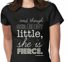 And though she be but little she is fierce. Womens Fitted T-Shirt