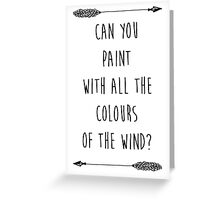 Can you Paint with all the Colours of the Wind? (Tumblr-esque) Greeting Card