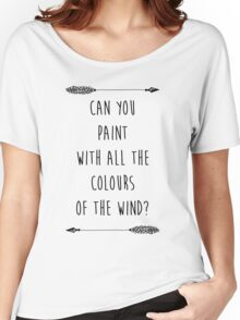 Can you Paint with all the Colours of the Wind? (Tumblr-esque) Women's Relaxed Fit T-Shirt