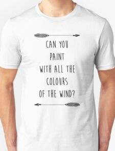 Can you Paint with all the Colours of the Wind? (Tumblr-esque) Unisex T-Shirt