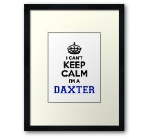 I cant keep calm Im a DAXTER Framed Print