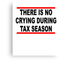 The is No Crying During Tax Season T-Shirts.png Canvas Print