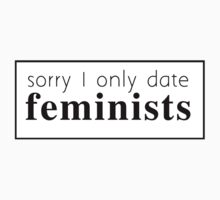 I Only Date Feminists  by beeshop
