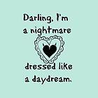 """""""Darling, I'm a nightmare dressed like a daydream."""" by daydreamatnight"""