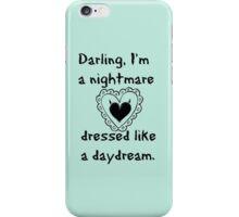 """Darling, I'm a nightmare dressed like a daydream."" iPhone Case/Skin"