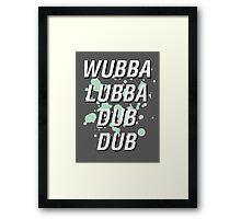 Wubba Lubba Dub Dub Framed Print
