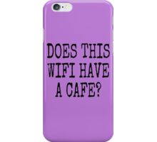DOES THIS WIFI HAVE A CAFE? iPhone Case/Skin