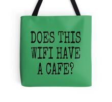 DOES THIS WIFI HAVE A CAFE? Tote Bag
