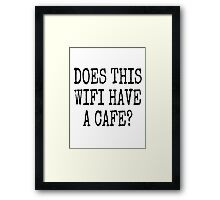 DOES THIS WIFI HAVE A CAFE? Framed Print