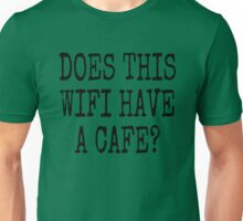 DOES THIS WIFI HAVE A CAFE? Unisex T-Shirt