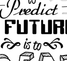 Best way to predict the future quote Sticker