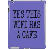 YES THIS WIFI HAS A CAFE iPad Case/Skin