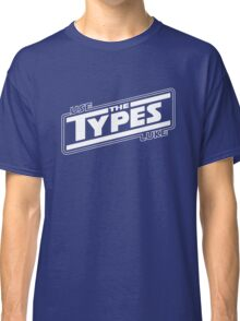 use the types (dark) Classic T-Shirt