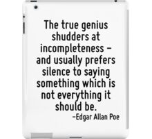The true genius shudders at incompleteness - and usually prefers silence to saying something which is not everything it should be. iPad Case/Skin