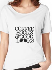 COFFEE, BOOKS & GOOD LOOKS  Women's Relaxed Fit T-Shirt