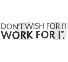 Don't Wish for it, Work for it! Poster