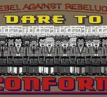 Rebel Against Rebellion, Dare To Conform by torg