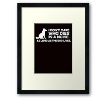 I don't care who dies in a movie, as long as the dog lives. Framed Print