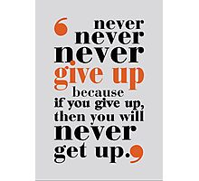 Never never give up - Life Inspirational Motivational Quotes Typography Photographic Print