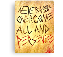 Never Lose, Never Fear overcome all and persevere Canvas Print