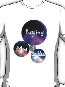Losing My Marbles! (Humor) T-Shirt