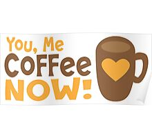 You me coffee now! Poster