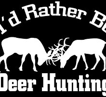 I'd rather be deer hunting by teeshoppy