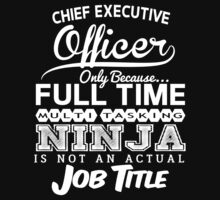 Ninja Chief Executive Officer T-shirt by musthavetshirts