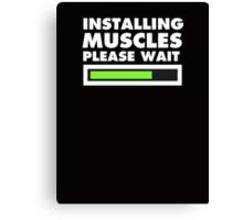 Installing muscles please wait Canvas Print