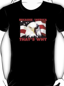 Because 'merica that's why (american patriot) T-Shirt