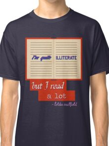 I'm Quite Illiterate Classic T-Shirt