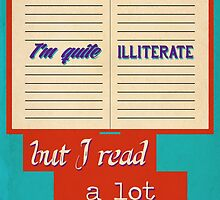 I'm Quite Illiterate by somedrawings
