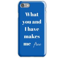 What you and I have makes me free. iPhone Case/Skin