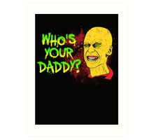 Who's Your Daddy? Art Print