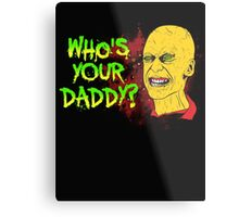 Who's Your Daddy? Metal Print