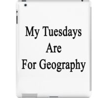 My Tuesdays Are For Geography  iPad Case/Skin