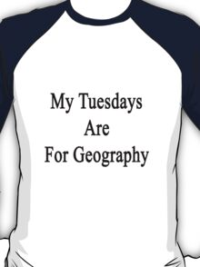 My Tuesdays Are For Geography  T-Shirt