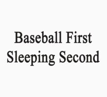 Baseball First Sleeping Second  by supernova23