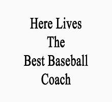 Here Lives The Best Baseball Coach  Unisex T-Shirt